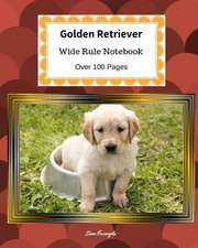 Golden Retriever: Wide Rule Notebook. Over 100 Pages
