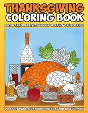 Thanksgiving Coloring Book: Dot Marker Activity Book for Paint Dauber Kids: Do a Dot Page a Day and You