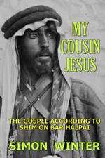 My Cousin Jesus: The Gospel According to Shim'on Bar Halpai