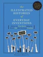 The Illustrated Histories of Everyday Inventions: Discover the True Stories Behind the World's 64 Most Overlooked Innovations