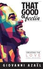 That Good ol Feelin: Creating the Love You Desire