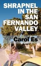 Shrapnel in the San Fernando Valley: Carol Es
