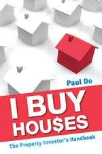 I Buy Houses: The Property Investor′s Handbook