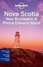 Lonely Planet Nova Scotia, New Brunswick & Prince Edward Island:  A Visual Exploration of Travel Facts, Figures and Ephemera