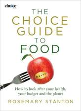The Choice Guide to Food:  How to Look After Your Health, Your Budget and the Planet
