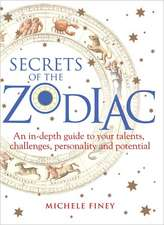 Secrets of the Zodiac:  Your Talents, Challenges, Personality and Potential