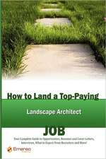 How to Land a Top-Paying Landscape Architect Job: Your Complete Guide to Opportunities, Resumes and Cover Letters, Interviews, Salaries, Promotions, W