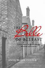 The Belle of Belfast:  A True Story of Great Courage, Heroism, and Bravery
