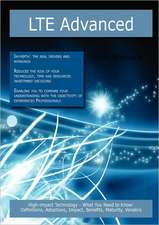 Lte Advanced: High-Impact Technology - What You Need to Know: Definitions, Adoptions, Impact, Benefits, Maturity, Vendors