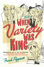 When Variety Was King: Memoir of a TV Pioneer: Featuring Jackie Gleason, Sonny and Cher, Hee-Haw, and More