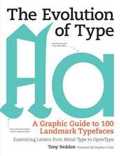 The Evolution of Type:  A Graphic Guide to 100 Landmark Typefaces