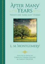 After Many Years: Twenty-One Long Lost Stories by L. M. Montgomery
