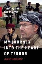 My Journey into the Heart of Terror: Ten Days in the Islamic State