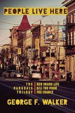 People Live Here: The Parkdale Trilogy: The Chance, Her Inside Life, and Kill the Poor