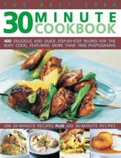 The Best-Ever 30 Minute Cookbook:  400 Delicious and Quick Step-By-Step Recipes for the Busy Cook, Featuring More Than 1600 Photographs
