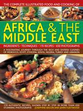 The Complete Illustrated Food and Cooking of Africa & the Middle East:  A Fascinating Journey Through the Rich and Diverse Cuisines of Morocco, Egypt,