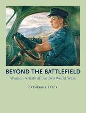 Beyond the Battlefield: Women Artists of the Two World Wars