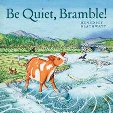 Be Quiet, Bramble!