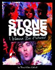 Stone Roses, The: I Wanna Be Adored