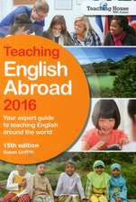 Teaching English Abroad 2016:  A Practical Guide to Harnessing the Power of Facebook, Twitter, Linkedin, Youtube and Other Social Media Networks for