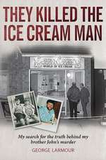 They Killed the Ice Cream Man: My Search for the Truth Behind My Brother John's Murder
