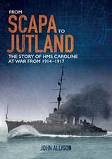 From Scapa to Jutland: The Story of HMS Caroline at War from 1914-1917