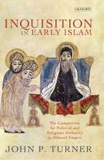 Inquisition in Early Islam: The Competition for Political and Religious Authority in the Abbasid Empire