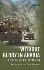 Without Glory in Arabia: The British Retreat from Aden