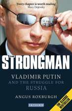 The Strongman: Vladimir Putin and the Struggle for Russia