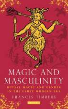 Magic and Masculinity: Ritual Magic and Gender in the Early Modern Era