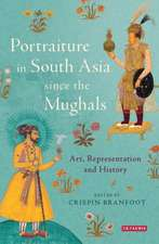 Portraiture in South Asia since the Mughals: Art, Representation and History