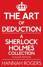 The Art of Deduction - A Sherlock Holmes Collection - Colour Edition:  A Biographical Dictionary of Sherlock Holmes's Contemporaries