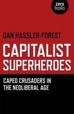 Capitalist Superheroes – Caped Crusaders in the Neoliberal Age