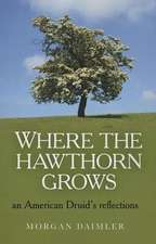 Where the Hawthorn Grows:  An American Druid's Reflections