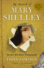 In Search of Mary Shelley: The Girl Who Wrote Frankenstein