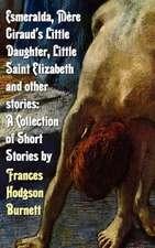 Esmeralda, Mere Giraud's Little Daughter, Little Saint Elizabeth and Other Stories