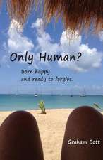 Only Human? Born Happy and Ready to Forgive:  A Collection of Short Stories