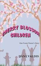 Valdis, D: Cherry Blossom Children - One Foster Parent's Sto
