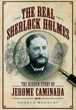 The Real Sherlock Holmes the Hidden Story of Jerome Caminada:  Naval Adventures from the Second World War