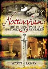 Nottingham:  The Buried Past of a Historic City Revealed