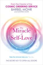 The Miracle of Self-Love:  The Secret Key to Open All Doors