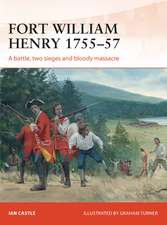 Fort William Henry 1755–57: A battle, two sieges and bloody massacre