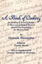 A Book of Cookery for Dressing of Several Dishes of Meat and Making of Several Sauces and Seasoning for Meat or Fowl