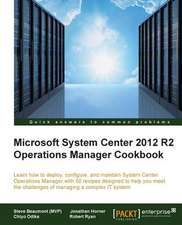 System Center 2012 R2 Operations Manager Deployment and Administration Cookbook