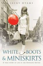White Boots & Miniskirts:  A True Story of Life in the Swinging Sixties