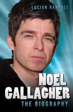Noel Gallagher:  The Biography