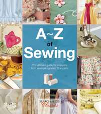 A-Z of Sewing: The ultimate guide for everyone from sewing beginners to experts