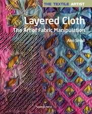 The Layered Cloth: Layered Cloth : The Art of Fabric Manipulation