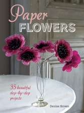 Paper Flowers: 35 beautiful step-by-step projects