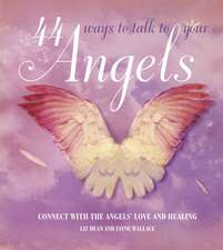 44 Ways to Talk to Your Angels: Connect with the angels' love and healing